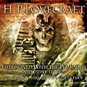 Imprisoned by the Pharaohs and Other Stories Audiobook by H. P. Lovecraft Narrated by Gareth David-Lloyd, Staten Eliot