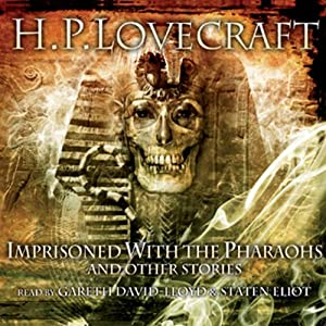 Imprisoned by the Pharaohs and Other Stories (       UNABRIDGED) by H. P. Lovecraft Narrated by Gareth David-Lloyd, Staten Eliot