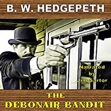 The Debonair Bandit: Based on a True Story Audiobook by B. W. Hedgepeth Narrated by Jim Sartor