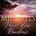 Paint Me Rainbows (       UNABRIDGED) by Fern Michaels Narrated by Laural Merlington