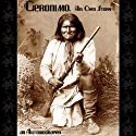 Geronimo, His Own Story: An Autobiography (       UNABRIDGED) by Geronimo Narrated by Stephen F. Clark