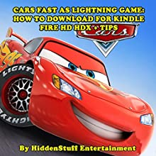 Cars Fast as Lightning Game: How to Download for Kindle Fire HD HDX + Tips (       UNABRIDGED) by HiddenStuff Entertainment Narrated by Steve Ryan