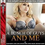 A Bunch of Guys and Me: Five Explicit Group Sex Erotica Stories | Ellie North,Lora Lane,Kaylee Jones,Sofia Miller,Riley Davis
