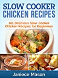 SLOW COOKER CHICKEN RECIPES: 101 Delicious Slow Cooker Chicken Recipes for Beginners