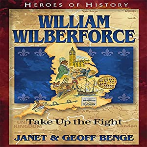 William Wilberforce: Take Up the Fight Audiobook