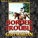 Border Trouble: Tye Watkins Series, Book 1 Audiobook by Gary McMillan Narrated by Rusty Nelson