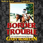 Border Trouble: Tye Watkins Series, Book 1 | Gary McMillan