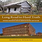 Long Road to Hard Truth: The 100 Year Mission to Create the National Museum of African American History and Culture Hörbuch von Robert Leon Wilkins Gesprochen von: Michael Canaan