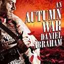 An Autumn War: Long Price Quartet Series, Book 3 Audiobook by Daniel Abraham Narrated by Neil Shah