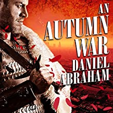 An Autumn War: Long Price Quartet Series, Book 3 (       UNABRIDGED) by Daniel Abraham Narrated by Neil Shah
