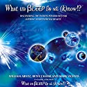 What the Bleep Do We Know: Discovering the Endless Possibilities for Altering Your Everyday Reality (       UNABRIDGED) by William Arntz, Betsy Chase, Mark Vicente Narrated by Suzanne Toren