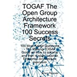 TOGAF The Open Group Architecture Framework 100 Success Secrets - 100 Most Asked Questions: The Missing TOGAF Guide on How to achieve and then sustain superior Enterprise Architecture executionby Boyce Raynard