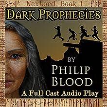 Dark Prophecies: NexLord, Book 1 Audiobook by Philip Blood Narrated by Nick Gampierakis, Jeni Dean, Liz Madden, Robert S. Benjamin, Callum Jean, Martin Wain