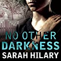 No Other Darkness: Detective Inspector Marnie Rome Series #2 Audiobook by Sarah Hilary Narrated by Justine Eyre