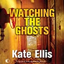 Watching the Ghosts Audiobook by Kate Ellis Narrated by Gordon Griffin