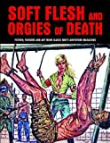 img - for Soft Flesh And Orgies Of Death: Fiction, Features & Art From Classic Men's Adventure Magazines (Pulp Mayhem) book / textbook / text book