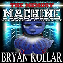 The Memory Machine (       UNABRIDGED) by Bryan Kollar Narrated by Steven Morgan