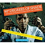 90 Degrees of Shade: Hot Jump-Up Island Sounds From The Caribbean - Mambo, Calypso, Goombay, Merengue, Cult And Compass Music