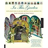 In This Garden: Exploration in Mixed-Media Narrativeby Angela Cartwright