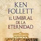 El umbral de la eternidad [Edge of Eternity]: The Century, Book 3 Audiobook by Ken Follett Narrated by Xavier Fernández