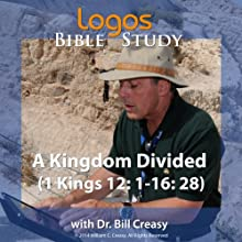 A Kingdom Divided (1 Kings 12: 1-16: 28) Lecture by Bill Creasy Narrated by Bill Creasy