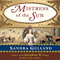 Mistress of the Sun (       UNABRIDGED) by Sandra Gulland Narrated by Diana Leblanc