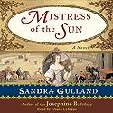 Mistress of the Sun (       UNABRIDGED) by Sandra Gulland Narrated by Diana Leblanc
