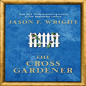The Cross Gardner | [Jason F. Wright]