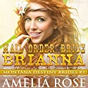Mail Order Bride Brianna: Montana Destiny Brides, Book 3 Audiobook by Amelia Rose Narrated by Charles D. Baker