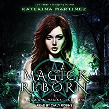 Magick Reborn: Blood and Magick, Book 1 Audiobook by Katerina Martinez Narrated by Carly Robins