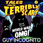 World War OMG!: Tales from the Terrible Scary, Volume 1   Guy Incognito