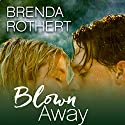 Blown Away Audiobook by Brenda Rothert Narrated by Kate Udall, Kaleo Griffith