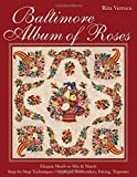 Baltimore Album of Roses:  Elegant Motifs to Mix & Match  Step-by-Step TechniquesAppliqué, Embroidery, Inking, Trapunto