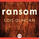 Ransom (       UNABRIDGED) by Lois Duncan Narrated by Kim McKean