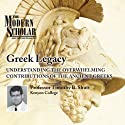 The Modern Scholar: Greek Legacy: Understanding the Overwhelming Contributions of the Ancient Greeks  by Professor Timothy Shutt Narrated by Professor Timothy Shutt