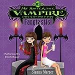 My Sister the Vampire #2: Fangtastic! | Sienna Mercer