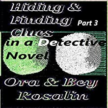Part 3! Hiding & Finding the Clues in a Detective Novel: Write a Good Mystery: Rules for Writing Detective Stories (Write Me Dearly) (       UNABRIDGED) by Ora Rosalin, Bey Rosalin Narrated by Kimiko Alexandre