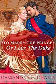 REGENCY ROMANCE: VICTORIAN ROMANCE: To Marry The Prince Or Love The Duke (Historical Military Secret Baby Romance) (Scandalous Duke Historical Aristocracy Short Stories)