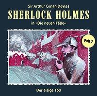Der eisige Tod (Sherlock Holmes - Die neuen Fälle 7) Hörspiel von Maureen Butcher Gesprochen von: Christian Rode, Peter Groeger