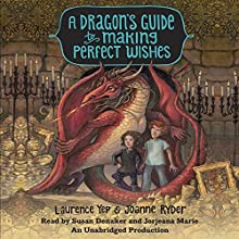 A Dragon's Guide to Making Perfect Wishes: A Dragon's Guide, Book 3 Audiobook by Laurence Yep, Joanne Ryder Narrated by Jorjeana Marie, Susan Denaker