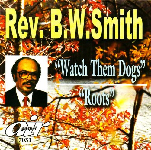 Watch Them Dogs Roots by Rev. B.W. Smith