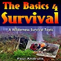 The Basics 4 Survival: A Wilderness Survival Topic Book 2 (       UNABRIDGED) by Paul Andrulis Narrated by Russell Stamets
