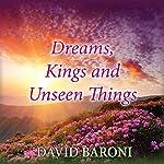 Dreams, Kings, and Unseen Things | David Baroni