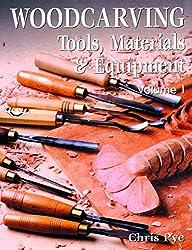 Woodcarving: Tools, Materials & Equipment - Volume 1: Tools, Materials and Equipment: v. 1