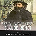 History's Greatest Artists: The Life and Legacy of Claude Monet Audiobook by  Charles River Editors Narrated by Scott Clem