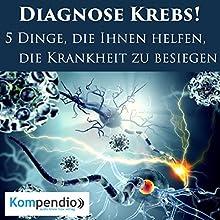 Diagnose Krebs! 5 Dinge, die ihnen helfen, die Krankheit zu besiegen Hörbuch von Alessandro Dallmann Gesprochen von: Jens Zange
