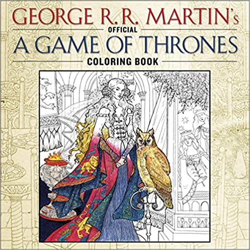 George R. R. Martin's Game of Thrones Coloring Book (A Song of Ice and Fire) - George R. R. Martin