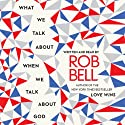What We Talk About When We Talk About God (       UNABRIDGED) by Rob Bell Narrated by Rob Bell