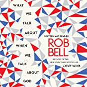 What We Talk About When We Talk About God | [Rob Bell]