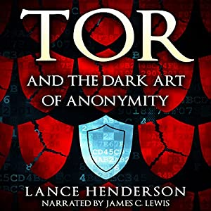 Tor and the Dark Art of Anonymity: How to Be Invisible from NSA Spying Hörbuch